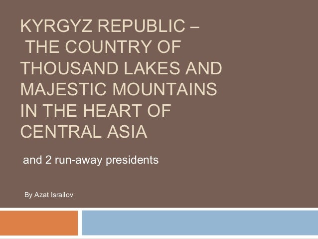 KYRGYZ REPUBLIC – THE COUNTRY OF THOUSAND LAKES AND MAJESTIC MOUNTAINS IN THE HEART OF CENTRAL ASIA and 2 run-away preside...