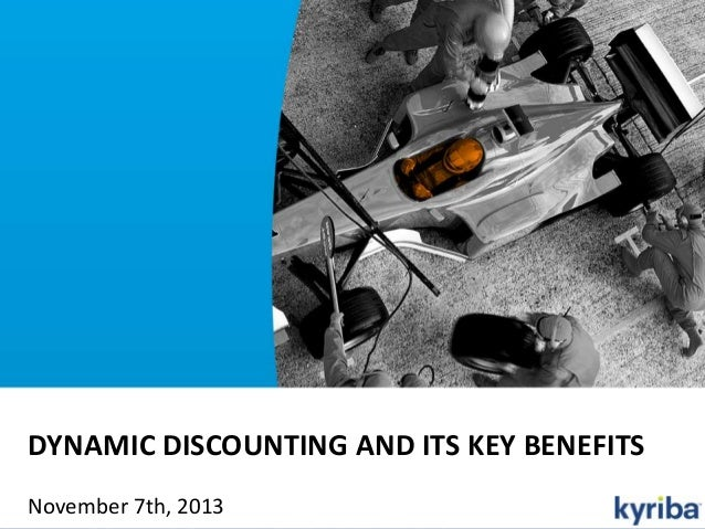 DYNAMIC DISCOUNTING AND ITS KEY BENEFITS November 7th, 2013 © 2013 Kyriba Corporation. All rights reserved.  1 PRIVILEGED ...