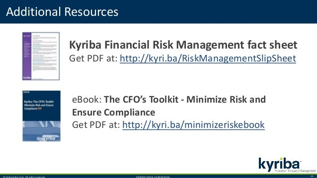 © 2016 Kyriba Corp. All rights reserved. PROPRIETARY & CONFIDENTIAL. 20 Additional Resources Kyriba Financial Risk Managem...