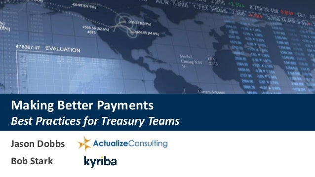 Making Better Payments Best Practices for Treasury Teams Jason Dobbs Bob Stark