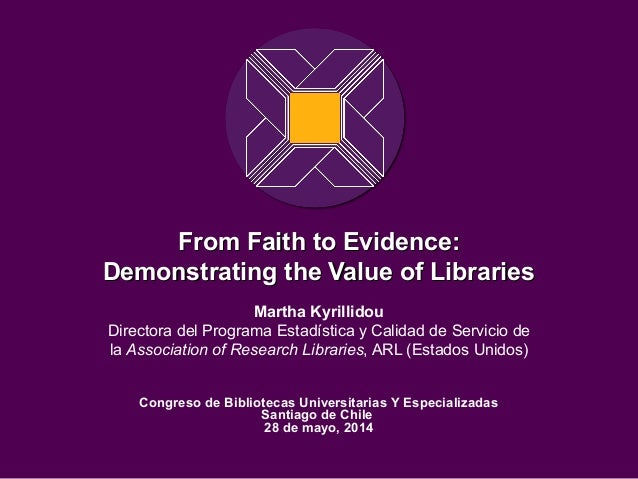 From Faith to Evidence:From Faith to Evidence: Demonstrating the Value of LibrariesDemonstrating the Value of Libraries Ma...