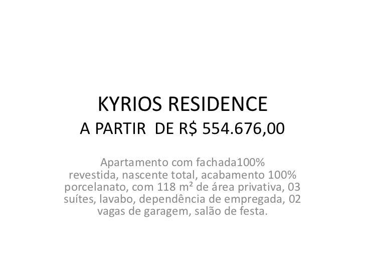KYRIOS RESIDENCE   A PARTIR DE R$ 554.676,00        Apartamento com fachada100% revestida, nascente total, acabamento 100%...