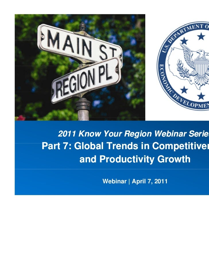 2011 Know Your Region Webinar SeriesPart 7: Global TP t 7 Gl b l Trends in Competitiveness                  d i C        t...