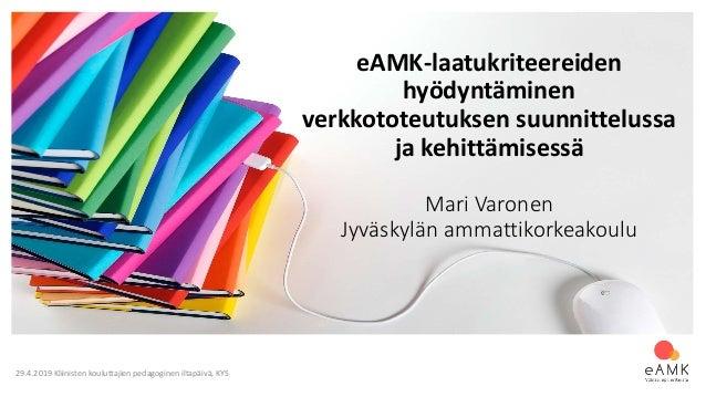 29.4.2019 Kliinisten kouluttajien pedagoginen iltap�iv�, KYS eAMK-laatukriteereiden hy�dynt�minen verkkototeutuksen suunni...