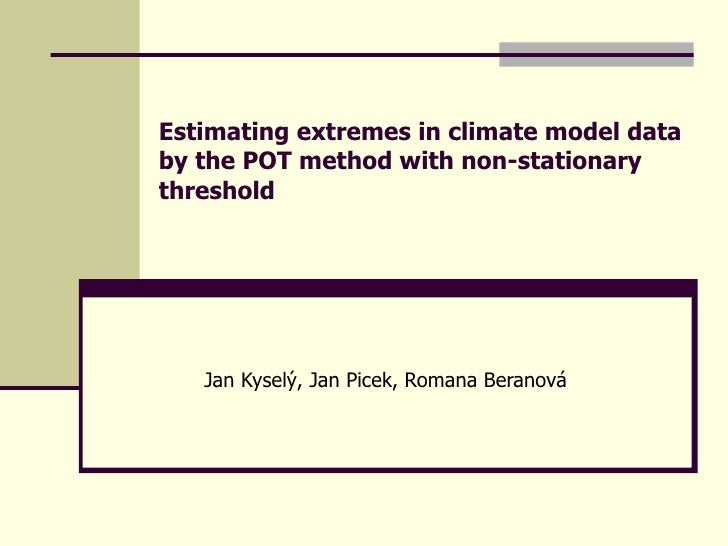 Estimating extremes in climate model databy the POT method with non-stationarythreshold   Jan Kyselý, Jan Picek, Romana Be...