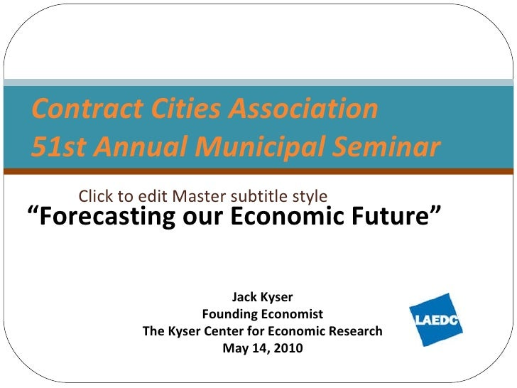"""Contract Cities Association 51st Annual Municipal Seminar  """" Forecasting our Economic Future"""" Jack Kyser Founding Economis..."""