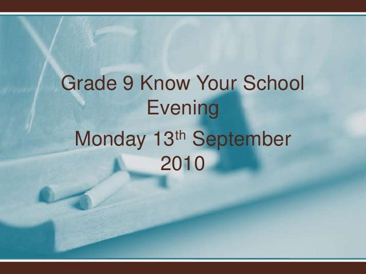 Grade 9 Know Your School Evening<br />Monday 13th September 2010<br />