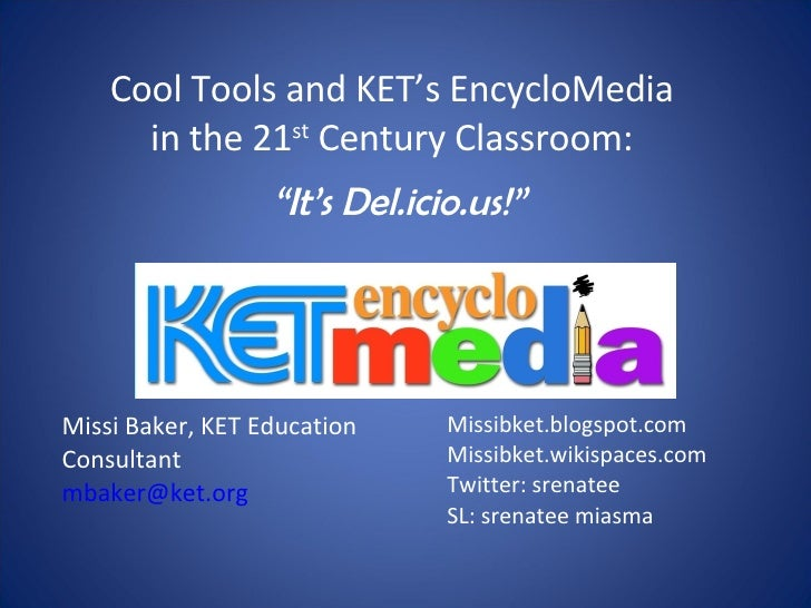 """Cool Tools and KET's EncycloMedia in the 21 st  Century Classroom: """" It's Del.icio.us!"""" Missi Baker, KET Education Consult..."""
