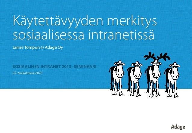Käytettävyyden merkityssosiaalisessa intranetissäJanne Tompuri @ Adage OySOSIAALINEN INTRANET 2013 -SEMINAARI23. toukoku...