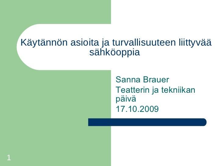 Käytännön asioita ja turvallisuuteen liittyvää sähköoppia  <ul><li>Sanna Brauer </li></ul><ul><li>Teatterin ja tekniikan p...