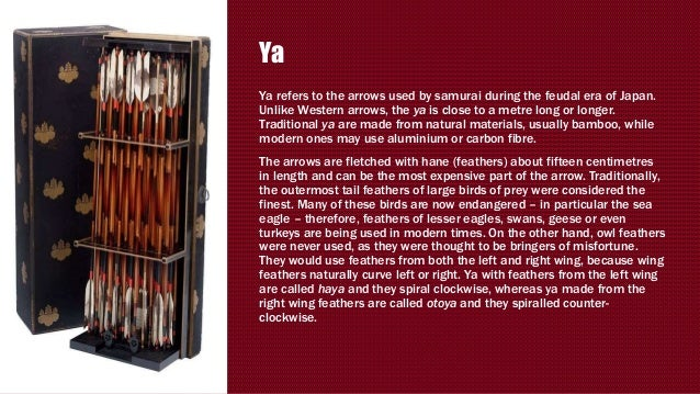 Ya Ya refers to the arrows used by samurai during the feudal era of Japan. Unlike Western arrows, the ya is close to a met...