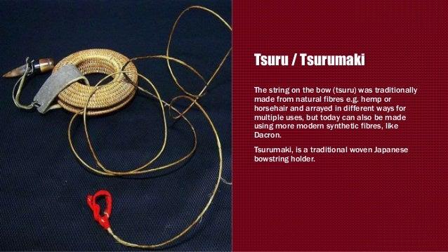Tsuru / Tsurumaki The string on the bow (tsuru) was traditionally made from natural fibres e.g. hemp or horsehair and arra...