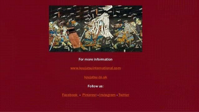 For more information www.kyujutsuinternational.com kyujutsu.co.uk Follow us: Facebook - Pinterest - Instagram - Twitter