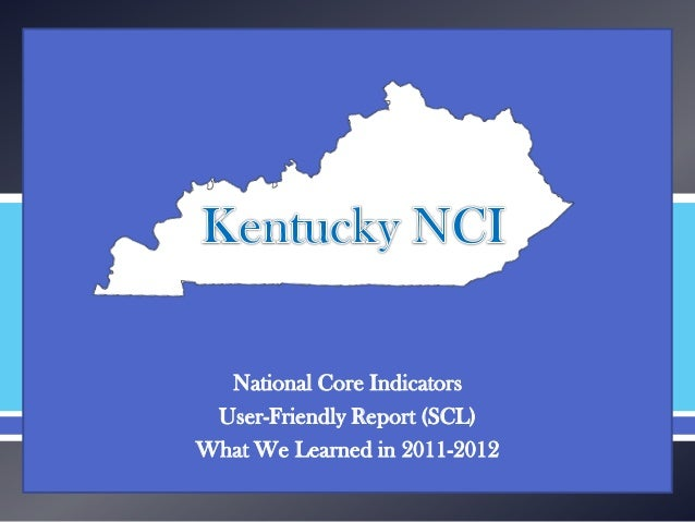   National Core Indicators User-Friendly Report (SCL) What We Learned in 2011-2012