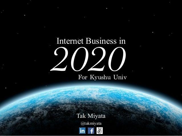 For Kyushu Univ  2020Internet Business in Tak Miyata !@takmiyata