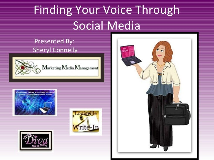 Finding Your Voice Through Social Media Presented By:  Sheryl Connelly