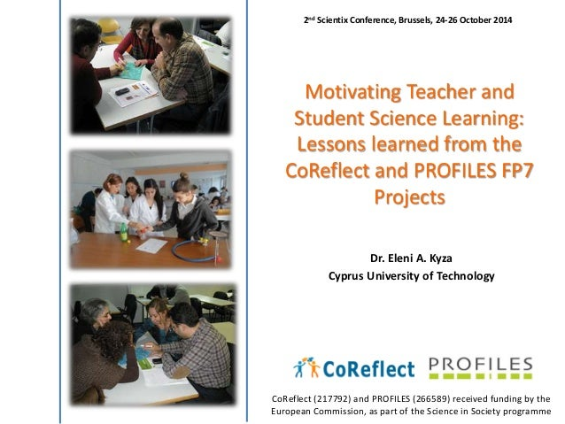 2nd Scientix Conference, Brussels, 24-26 October 2014  Motivating Teacher and  Student Science Learning:  Lessons learned ...