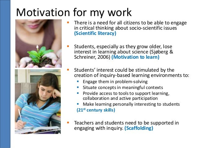 Motivation for my work   There is a need for all citizens to be able to engage  in critical thinking about socio-scientif...