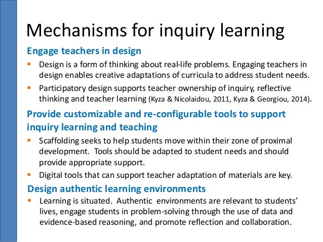 Mechanisms for inquiry learning  Engage teachers in design   Design is a form of thinking about real-life problems. Engag...
