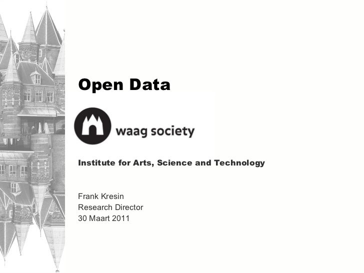 Open Data Institute for Arts, Science and Technology Frank Kresin Research Director 30 Maart 2011