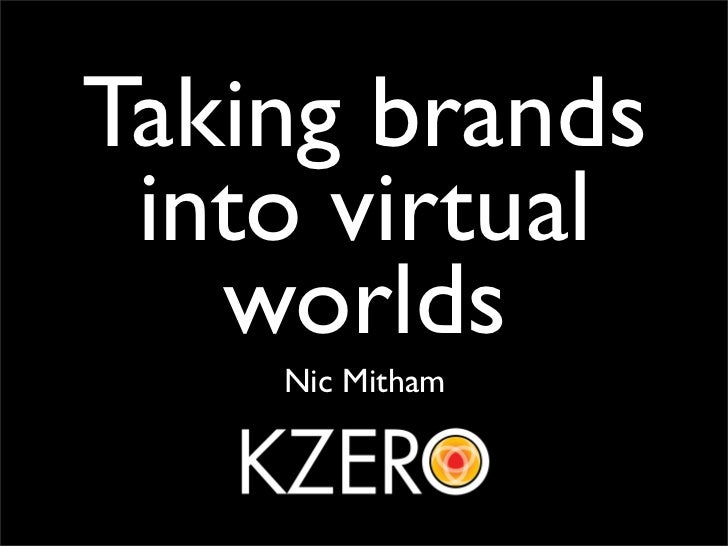Taking brands  into virtual    worlds     Nic Mitham