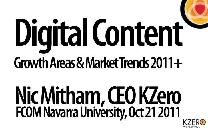 Digital ContentGrowth Areas & MarketTrends 2011+Nic Mitham, CEO KZeroFCOM Navarra University, Oct 21 2011