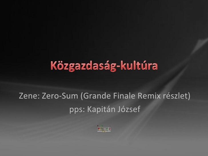 Zene:  Zero-Sum (Grande Finale Remix  részlet ) pps: Kapitán József