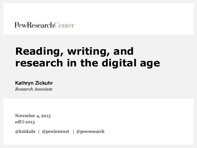Reading, writing, and research in the digital age Kathryn Zickuhr Research Associate  November 4, 2013 edUi 2013 @kzickuhr...