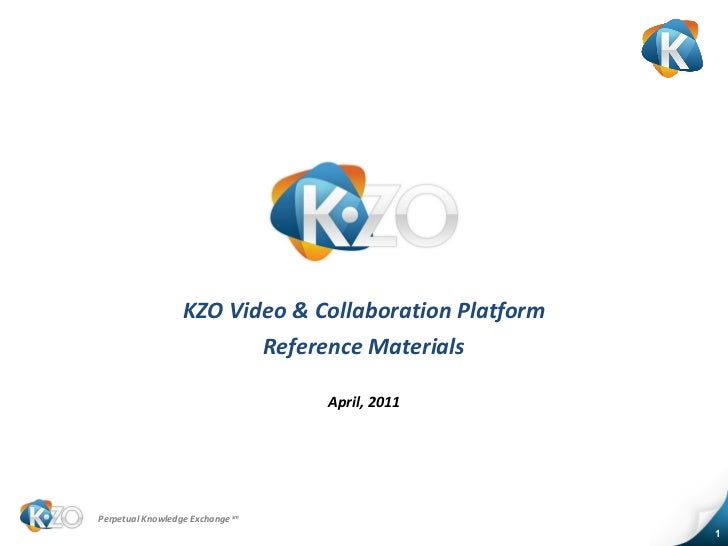 <ul><li>KZO Video & Collaboration Platform </li></ul><ul><li>Reference Materials </li></ul><ul><li>April, 2011 </li></ul>