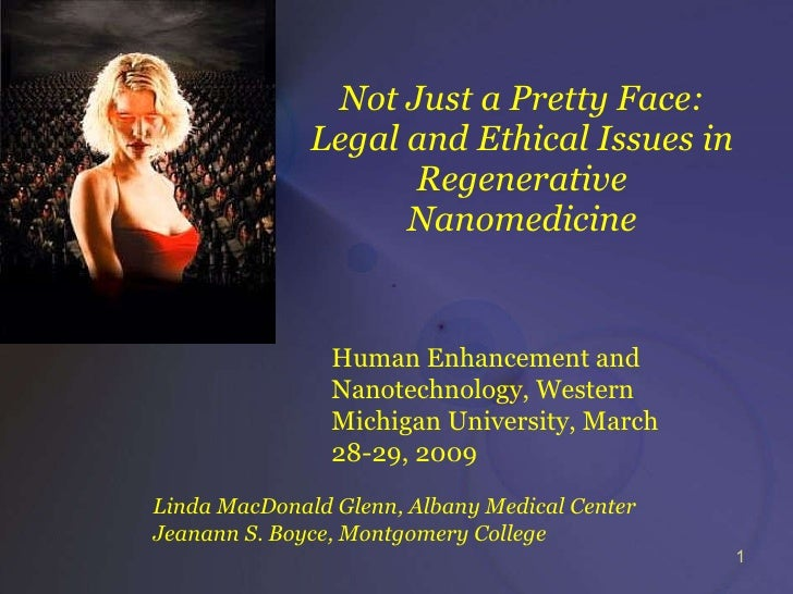Not Just a Pretty Face: Legal and Ethical Issues in Regenerative Nanomedicine Human Enhancement and Nanotechnology, Wester...