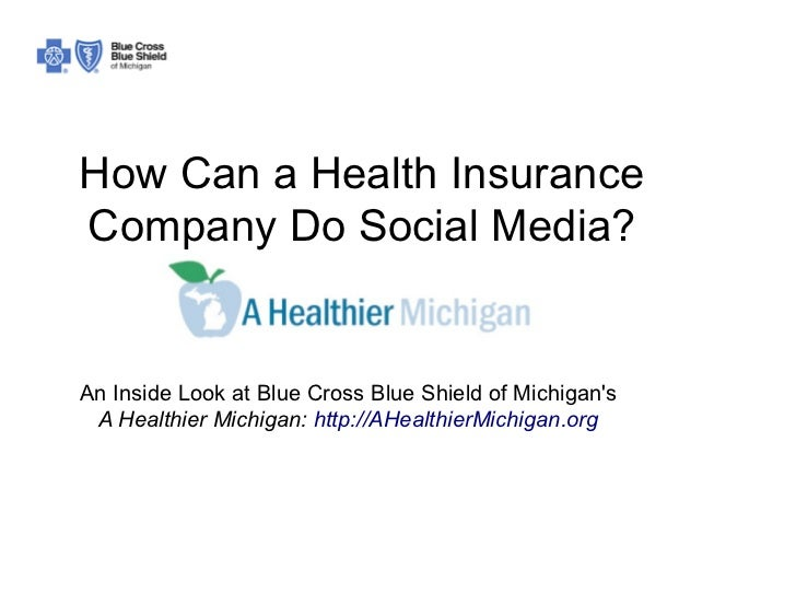 How Can a Health InsuranceCompany Do Social Media?An Inside Look at Blue Cross Blue Shield of Michigans A Healthier Michig...