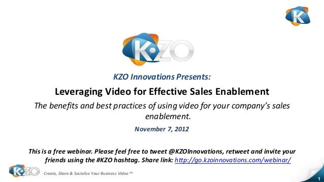 KZO Innovations Presents:          Leveraging Video for Effective Sales Enablement The benefits and best practices of usin...