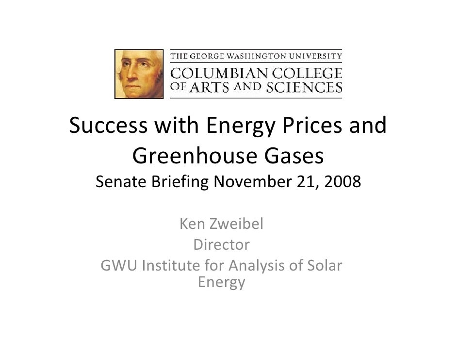 Success with Energy Prices and       Greenhouse Gases   Senate Briefing November 21, 2008              Ken Zweibel        ...