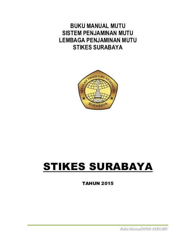 Buku Manual SPMI-STKS SBY BUKU MANUAL MUTU SISTEM PENJAMINAN MUTU LEMBAGA PENJAMINAN MUTU STIKES SURABAYA STIKES SURABAYA ...