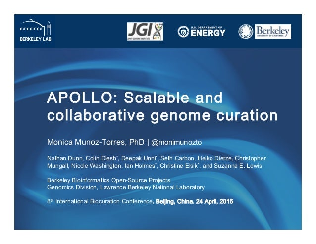 APOLLO: Scalable and collaborative genome curation Monica Munoz-Torres, PhD | @monimunozto  Nathan Dunn, Colin Diesh*, D...