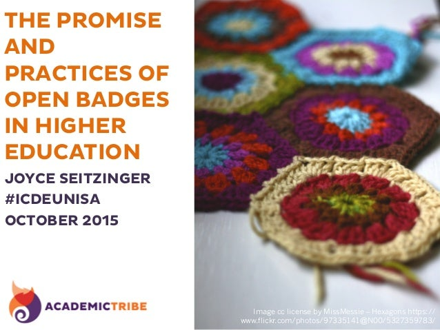 THE PROMISE AND PRACTICES OF OPEN BADGES IN HIGHER EDUCATION JOYCE SEITZINGER #ICDEUNISA OCTOBER 2015    Image cc licens...
