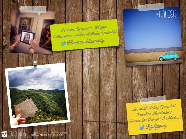 Filippo Giustini & Valentina Dainelli  SOCIAL MEDIA STRATEGISTS Freelance Copywriter, Blogger, Instagramer and Social Med...