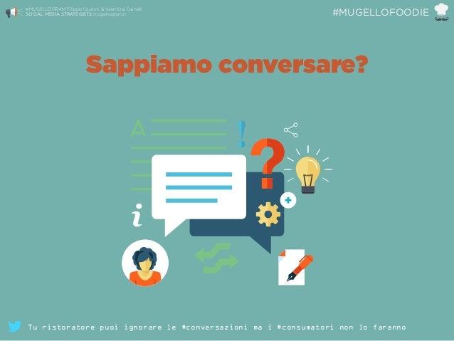 Sappiamo conversare? #MUGELLOGRAM Filippo Giustini & Valentina Dainelli  SOCIAL MEDIA STRATEGISTS mugellogram.it #MUGELLO...