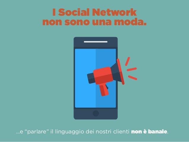 """…e """"parlare"""" il linguaggio dei nostri clienti non è banale. I Social Network non sono una moda."""