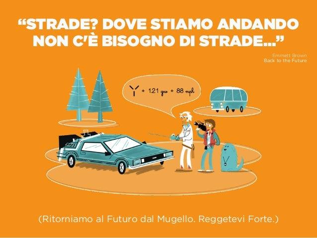 """""""STRADE? DOVE STIAMO ANDANDO NON C'È BISOGNO DI STRADE…"""" Emmett Brown Back to the Future (Ritorniamo al Futuro dal Mugel..."""