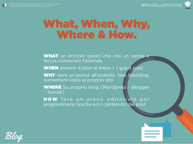 What, When, Why, Where & How. Blog #MUGELLOGRAM Filippo Giustini & Valentina Dainelli  SOCIAL MEDIA STRATEGISTS mugellogr...