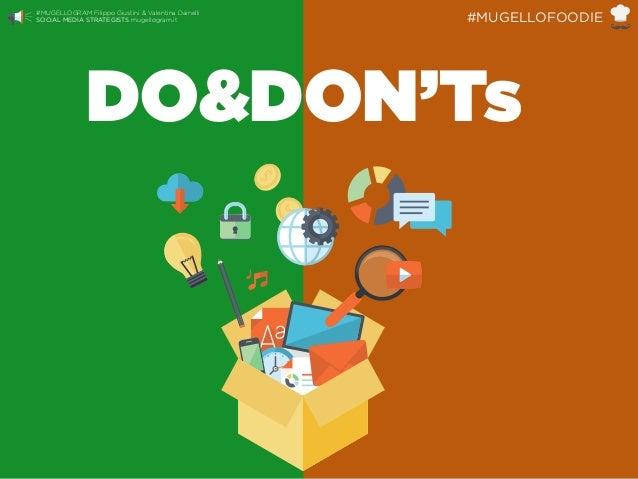 DO&DON'Ts #MUGELLOGRAM Filippo Giustini & Valentina Dainelli  SOCIAL MEDIA STRATEGISTS mugellogram.it #MUGELLOFOODIE