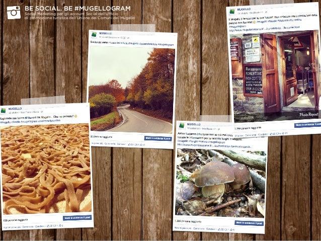 BE SOCIAL. BE #MUGELLOGRAM Social Marketing per gli account Social dell'Ufficio  di promozione turistica dell'Unione dei...