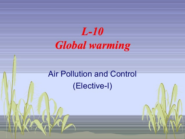 L-10 Global warming Air Pollution and Control (Elective-I)