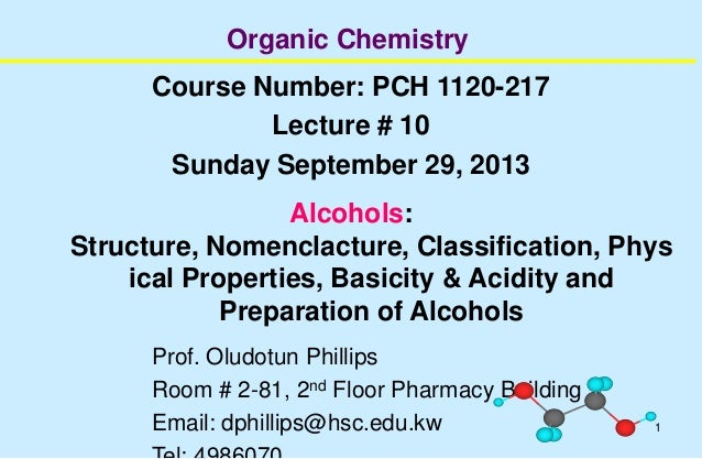 1 Organic Chemistry Course Number: PCH 1120-217 Lecture # 10 Sunday September 29, 2013 Alcohols: Structure, Nomenclacture,...