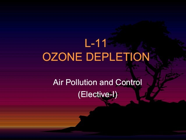 L-11 OZONE DEPLETION Air Pollution and Control (Elective(Elective-I)