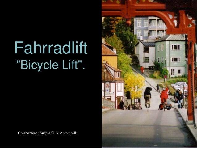 """Bicycle Lift"".        Fahrradlift          ""Bicycle Lift"".            Colaboração: Angela C. A. Antonicelli"