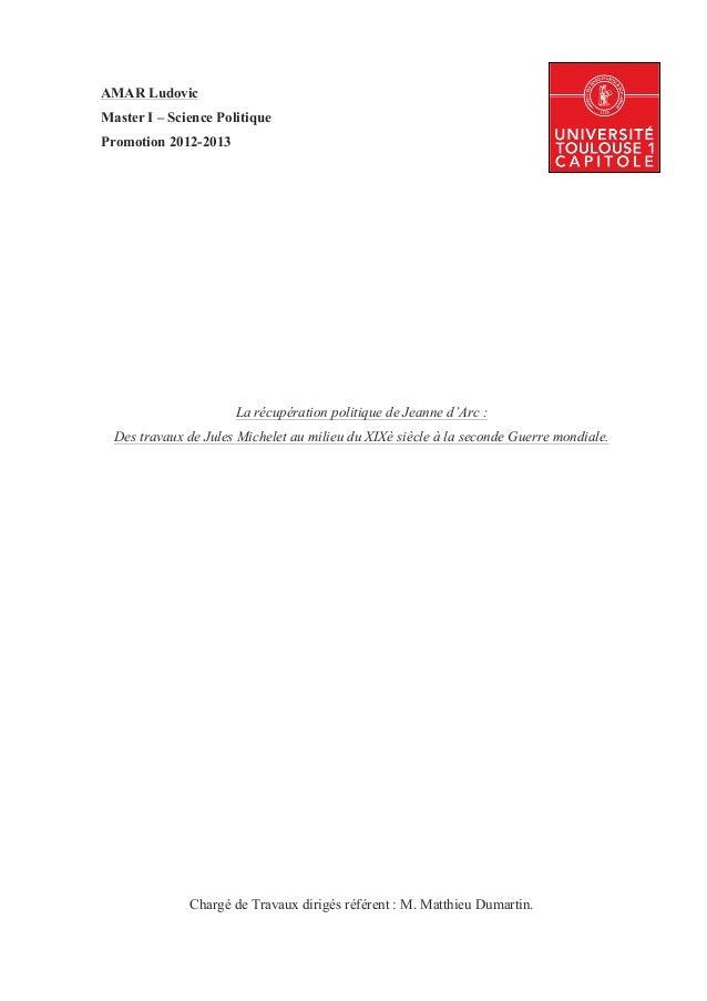 AMAR Ludovic Master I – Science Politique Promotion 2012-2013  La récupération politique de Jeanne d'Arc : Des travaux d...