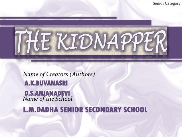 Senior Category  Name of Creators (Authors)  A.K.BUVANASRI D.S.ANJANADEVI  Name of the School  L.M.DADHA SENIOR SECONDARY ...