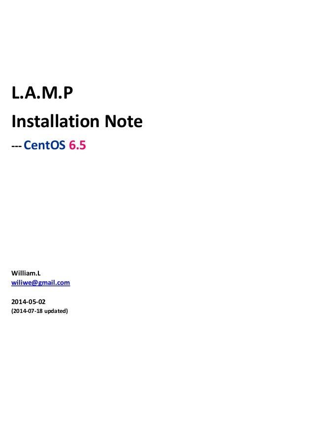 L.A.M.P Installation Note --- CentOS 6.5 William.L wiliwe@gmail.com 2014-05-02 (2014-07-18 updated)
